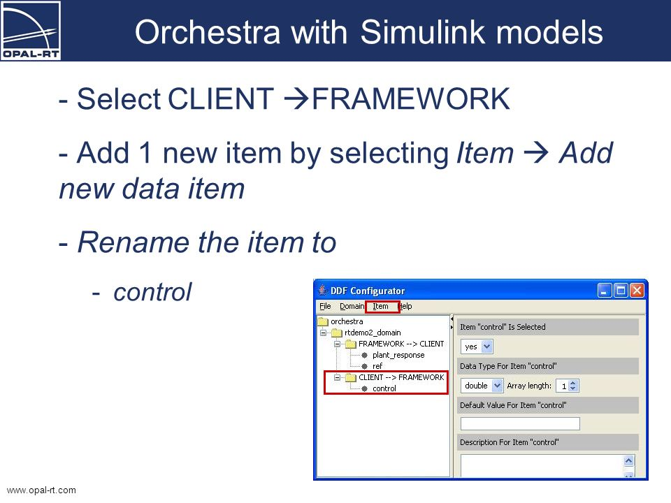 www.opal-rt.com Orchestra with Simulink models - Select CLIENT FRAMEWORK - Add 1 new item by selecting Item Add new data item - Rename the item to -co