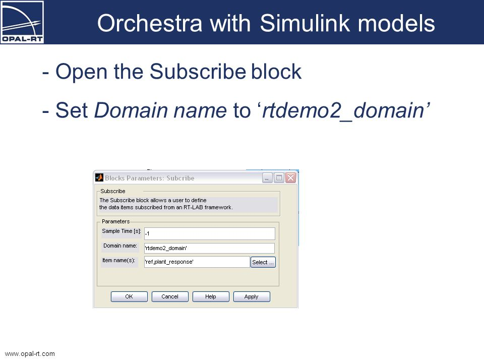 www.opal-rt.com Orchestra with Simulink models - Open the Subscribe block - Set Domain name to rtdemo2_domain