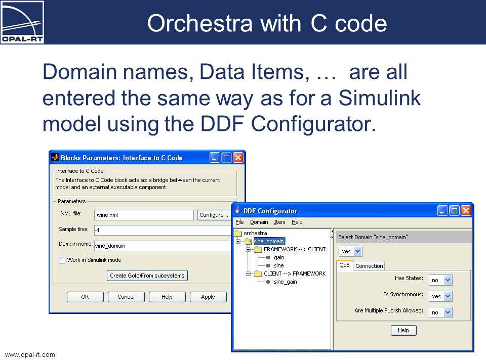 www.opal-rt.com Orchestra with C code Domain names, Data Items, … are all entered the same way as for a Simulink model using the DDF Configurator.