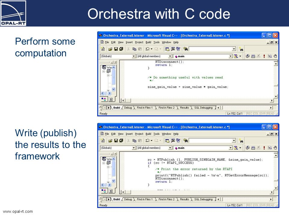 www.opal-rt.com Orchestra with C code Perform some computation Write (publish) the results to the framework