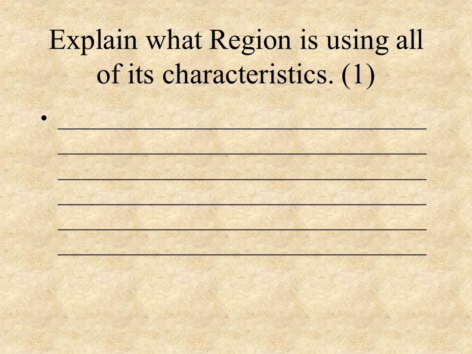 Explain what Region is using all of its characteristics. (1) ___________________________________ ___________________________________ _________________