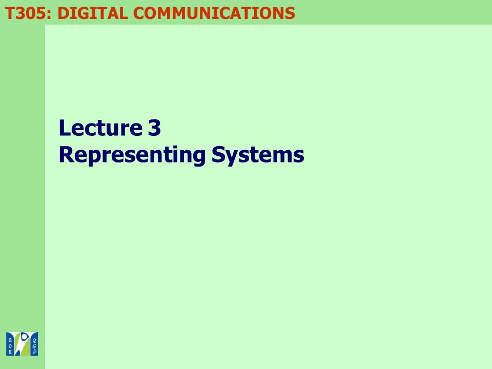 T305: DIGITAL COMMUNICATIONS Lecture 3 Representing Systems