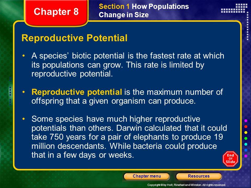 Copyright © by Holt, Rinehart and Winston. All rights reserved. ResourcesChapter menu Reproductive Potential A species biotic potential is the fastest