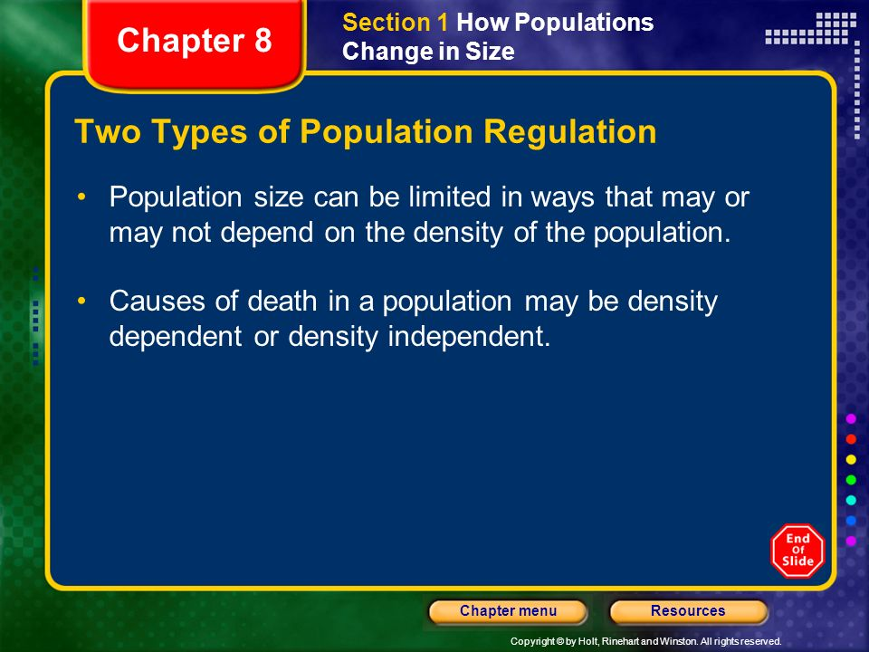 Copyright © by Holt, Rinehart and Winston. All rights reserved. ResourcesChapter menu Two Types of Population Regulation Population size can be limite