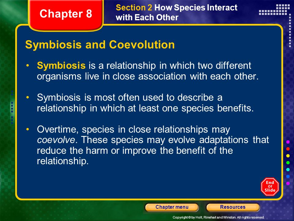Copyright © by Holt, Rinehart and Winston. All rights reserved. ResourcesChapter menu Symbiosis and Coevolution Symbiosis is a relationship in which t