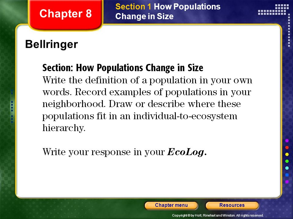 Copyright © by Holt, Rinehart and Winston. All rights reserved. ResourcesChapter menu Bellringer Chapter 8 Section 1 How Populations Change in Size