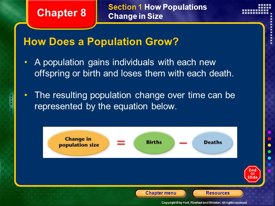 Copyright © by Holt, Rinehart and Winston. All rights reserved. ResourcesChapter menu How Does a Population Grow? A population gains individuals with