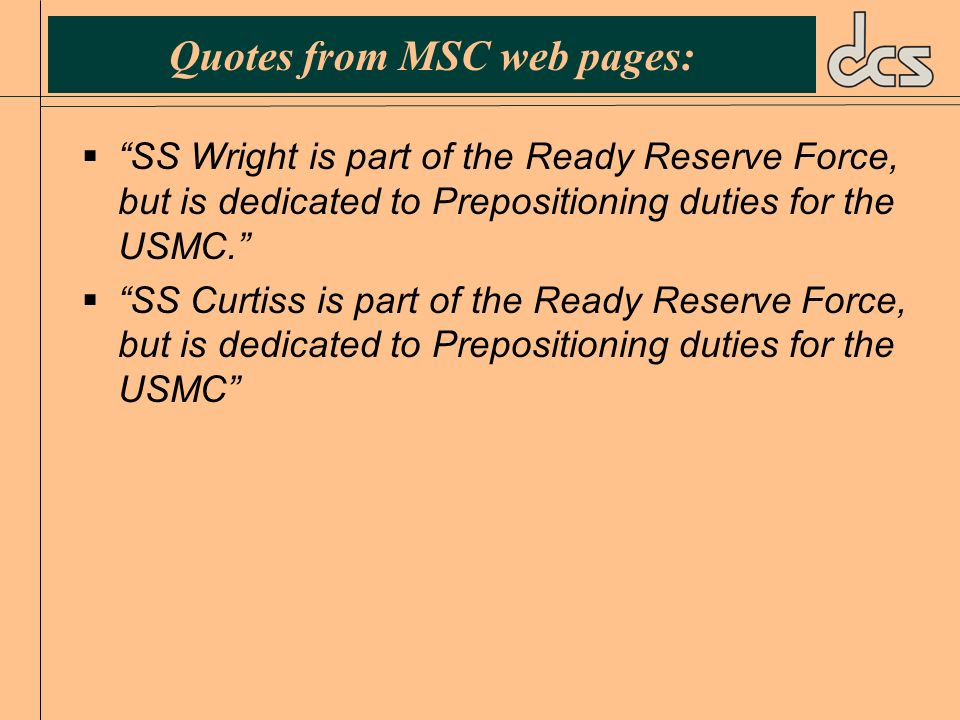 Quotes from MSC web pages: SS Wright is part of the Ready Reserve Force, but is dedicated to Prepositioning duties for the USMC. SS Curtiss is part of