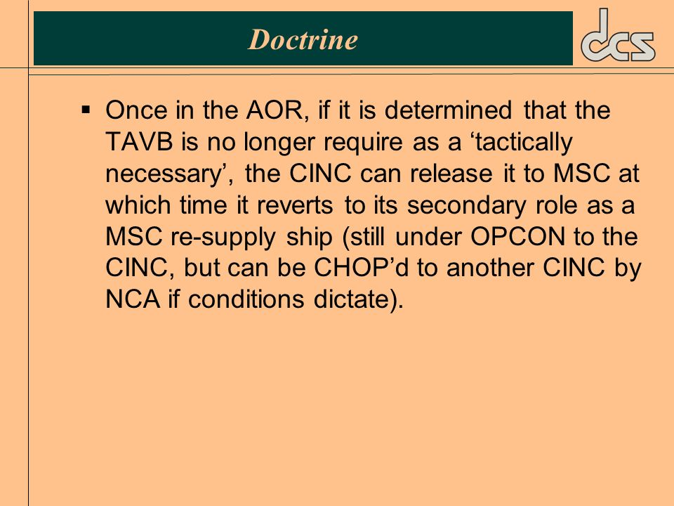 Doctrine Once in the AOR, if it is determined that the TAVB is no longer require as a tactically necessary, the CINC can release it to MSC at which ti