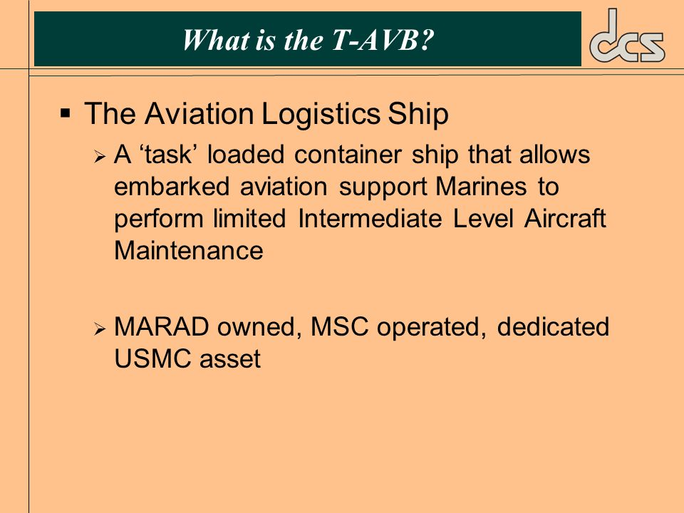 What is the T-AVB? The Aviation Logistics Ship A task loaded container ship that allows embarked aviation support Marines to perform limited Intermedi