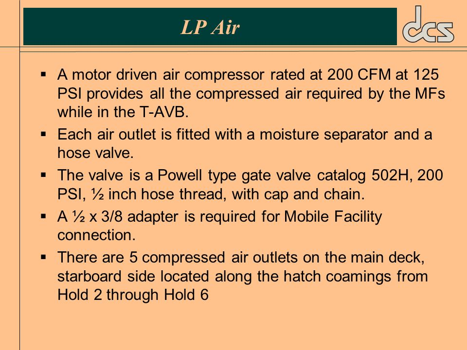 LP Air A motor driven air compressor rated at 200 CFM at 125 PSI provides all the compressed air required by the MFs while in the T AVB. Each air outl