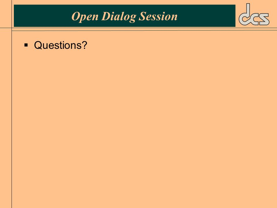 Open Dialog Session Questions?