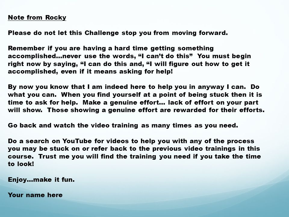 Note from Rocky Please do not let this Challenge stop you from moving forward.
