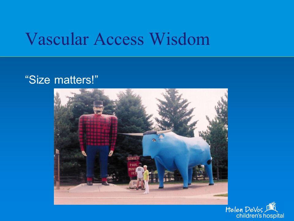 Vascular Access Wisdom Size matters!