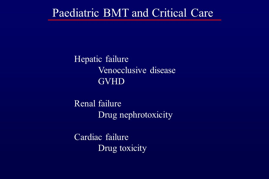 Paediatric BMT and Critical Care Sepsis Respiratory Airway obstruction Pneumonia/pneumonitis Pulmonary haemorrhage Interstitial pneumonitis ARDS Neuro