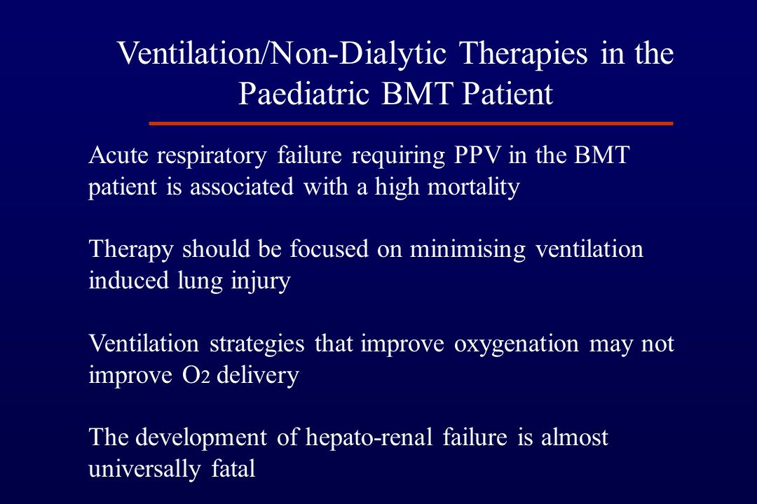 Ventilation in paediatric BMT patients Hagen SA Pediatric Crit Care Med 2003; 4:206