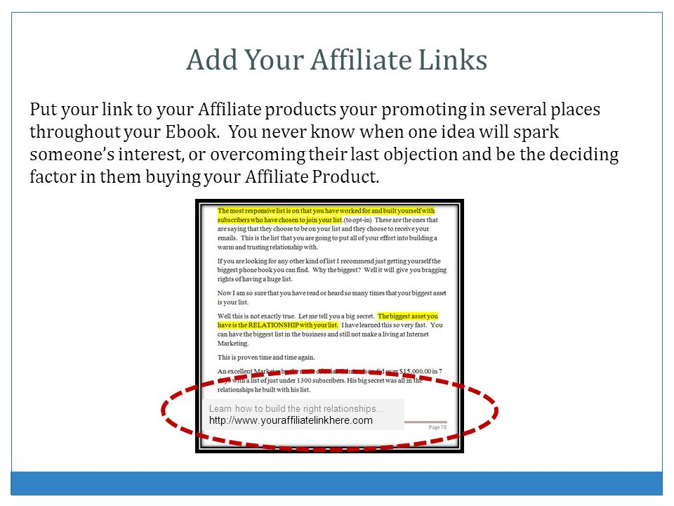 Add Your Affiliate Links Put your link to your Affiliate products your promoting in several places throughout your Ebook. You never know when one idea