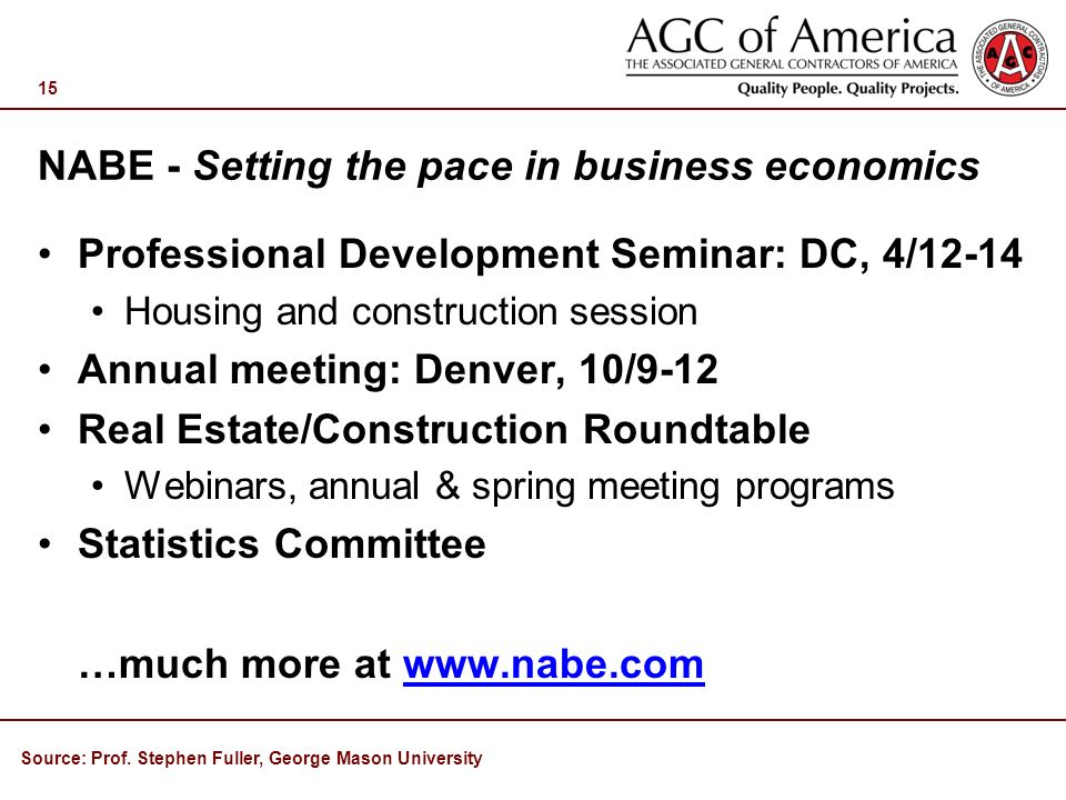 NABE - Setting the pace in business economics Professional Development Seminar: DC, 4/12-14 Housing and construction session Annual meeting: Denver, 10/9-12 Real Estate/Construction Roundtable Webinars, annual & spring meeting programs Statistics Committee …much more at   15 Source: Prof.