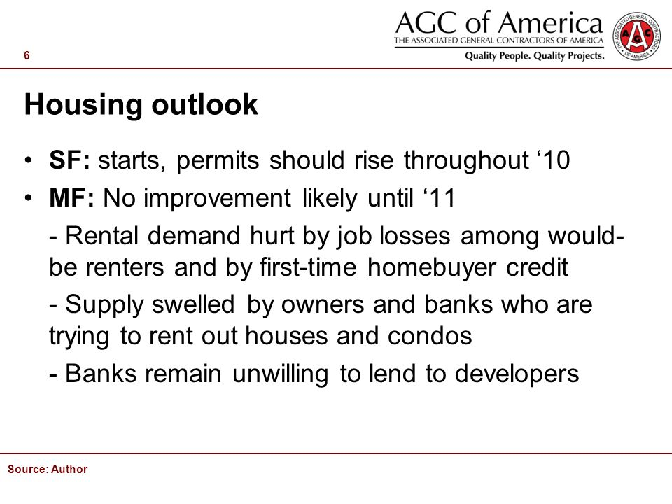 Housing outlook SF: starts, permits should rise throughout 10 MF: No improvement likely until 11 - Rental demand hurt by job losses among would- be renters and by first-time homebuyer credit - Supply swelled by owners and banks who are trying to rent out houses and condos - Banks remain unwilling to lend to developers Source: Author 6