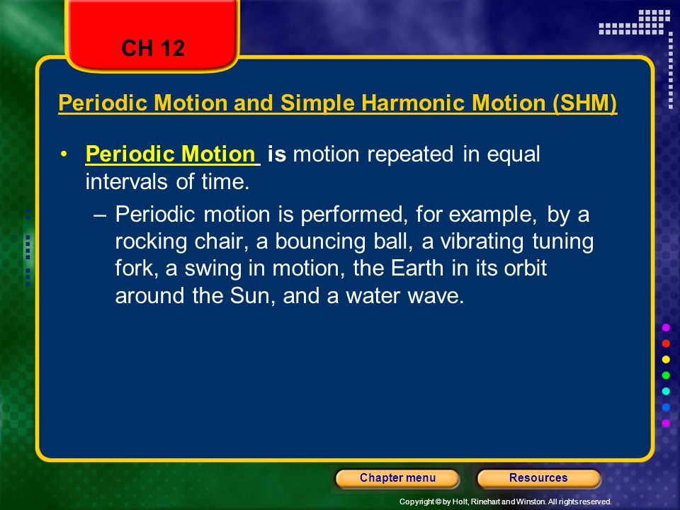 Copyright © by Holt, Rinehart and Winston. All rights reserved. ResourcesChapter menu Periodic Motion and Simple Harmonic Motion (SHM) Periodic Motion
