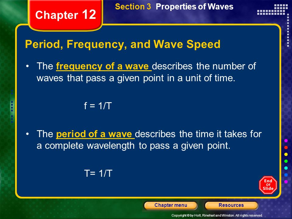 Copyright © by Holt, Rinehart and Winston. All rights reserved. ResourcesChapter menu Chapter 12 Period, Frequency, and Wave Speed The frequency of a