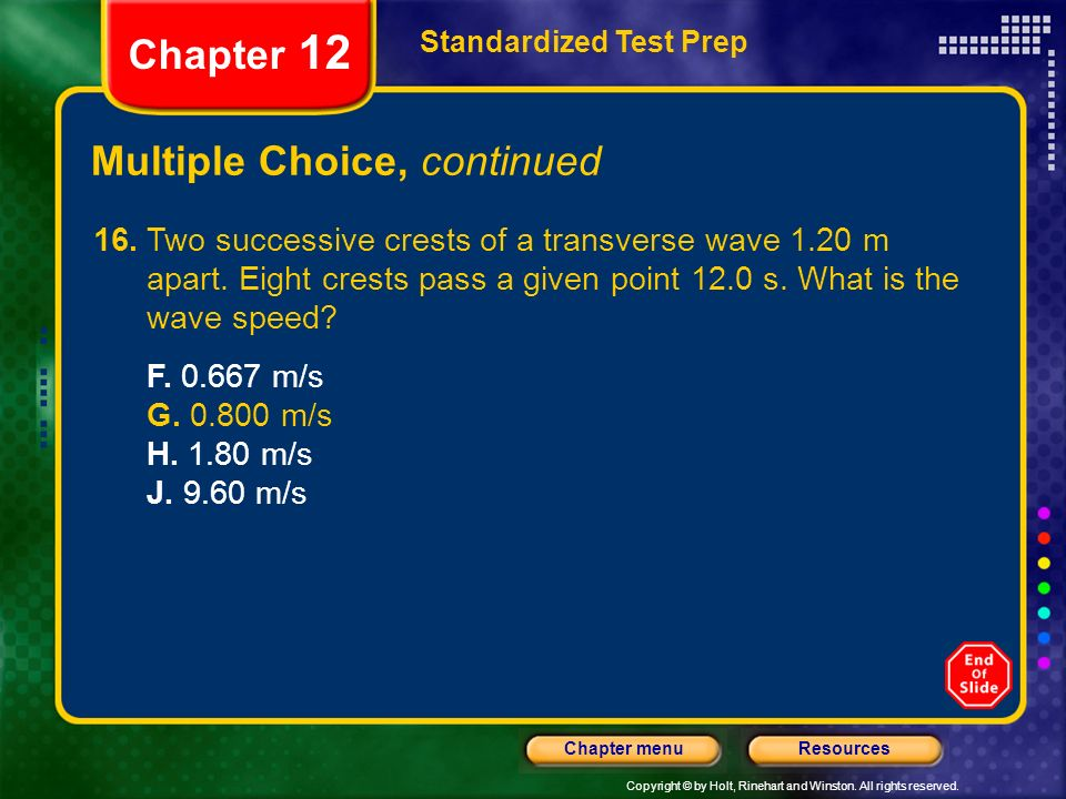 Copyright © by Holt, Rinehart and Winston. All rights reserved. ResourcesChapter menu Multiple Choice, continued Standardized Test Prep Chapter 12 16.