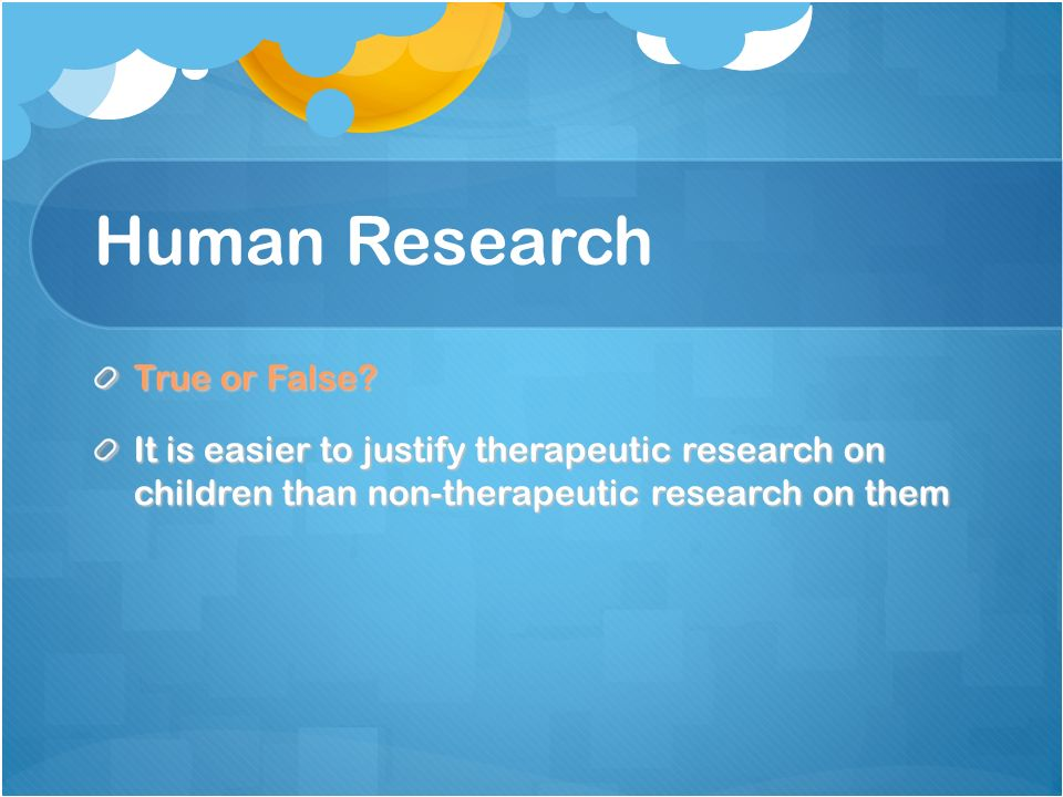 Human Research True or False.