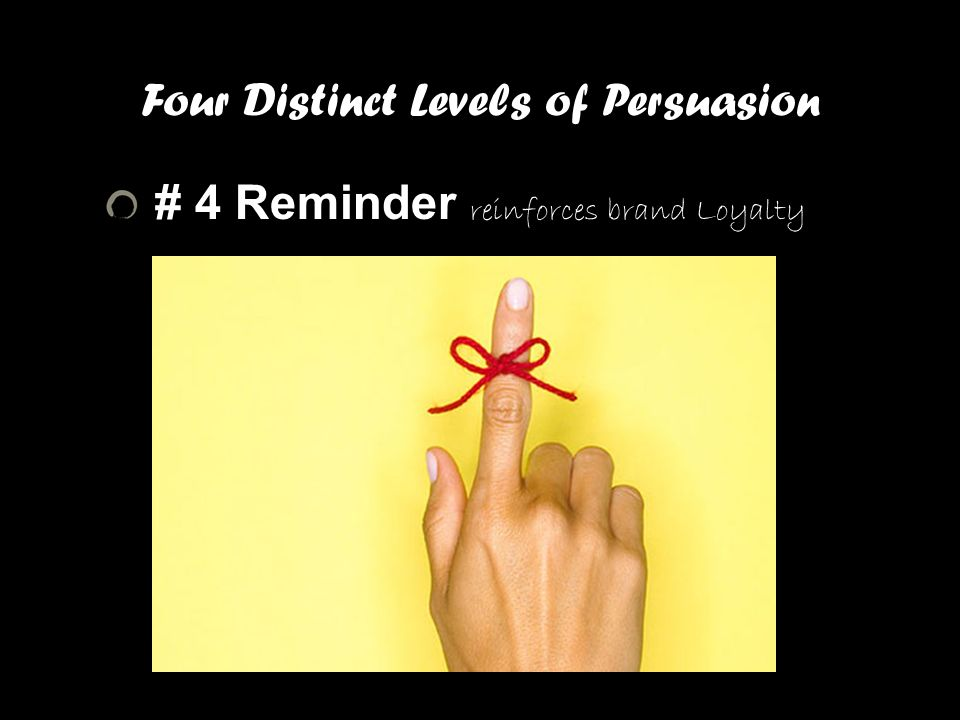 Four Distinct Levels of Persuasion # 4 Reminder reinforces brand Loyalty