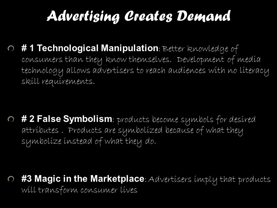 Advertising Creates Demand # 1 Technological Manipulation : Better knowledge of consumers than they know themselves. Development of media technology a