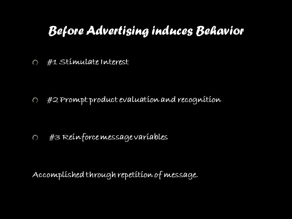 Before Advertising induces Behavior #1 Stimulate Interest #2 Prompt product evaluation and recognition #3 Reinforce message variables Accomplished thr