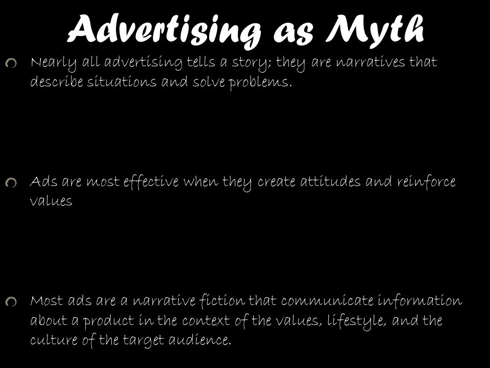 Advertising as Myth Nearly all advertising tells a story; they are narratives that describe situations and solve problems. Ads are most effective when