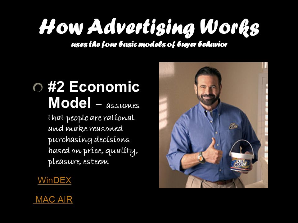 How Advertising Works uses the four basic models of buyer behavior #2 Economic Model – assumes that people are rational and make reasoned purchasing d