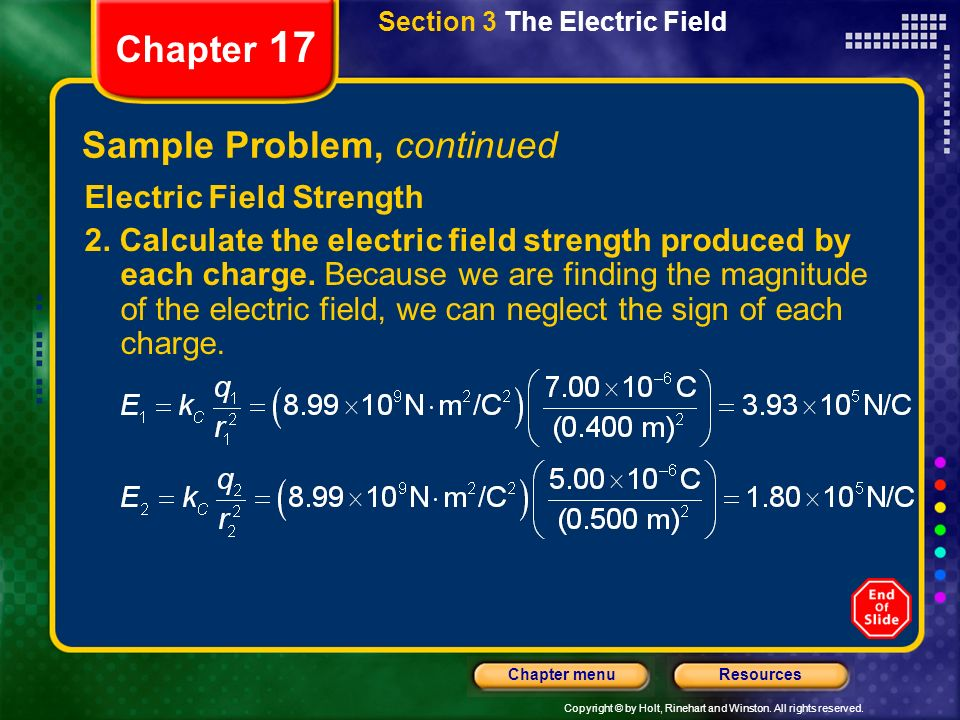 Copyright © by Holt, Rinehart and Winston. All rights reserved. ResourcesChapter menu Chapter 17 Sample Problem, continued Electric Field Strength 2.