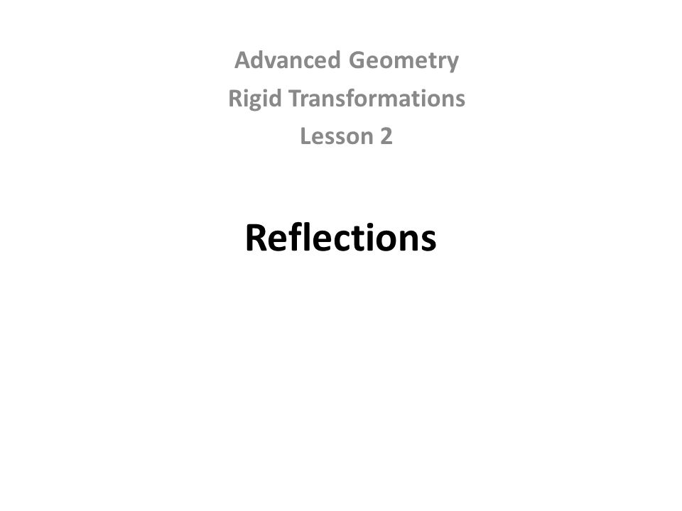 Reflections Advanced Geometry Rigid Transformations Lesson 2