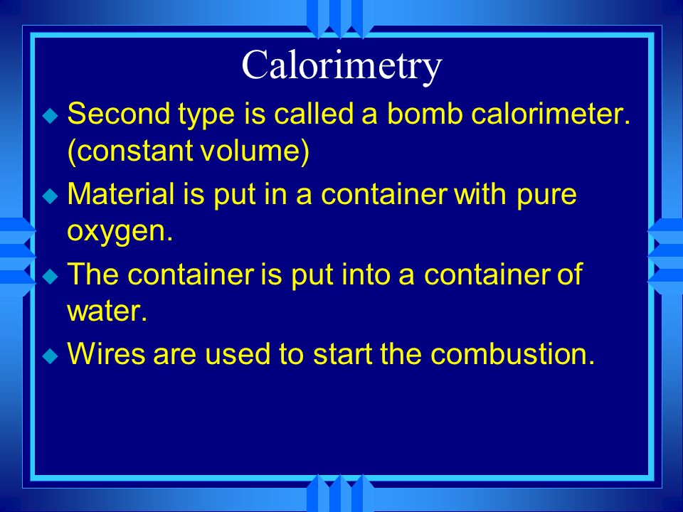 Calorimetry u Second type is called a bomb calorimeter.