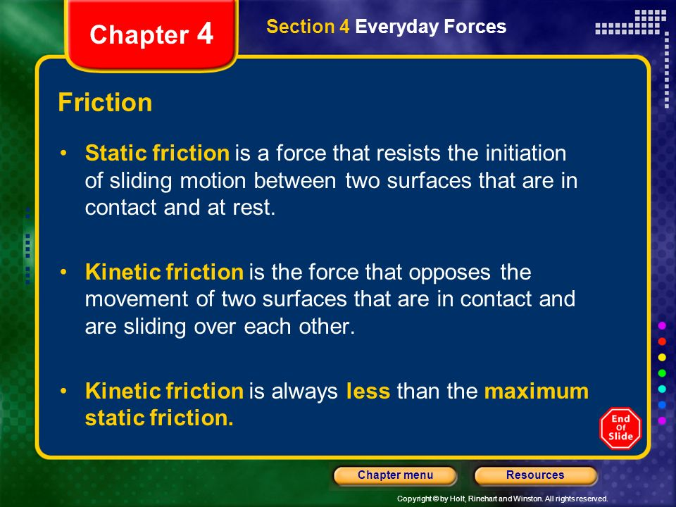 Copyright © by Holt, Rinehart and Winston. All rights reserved. ResourcesChapter menu Chapter 4 Friction Section 4 Everyday Forces Static friction is
