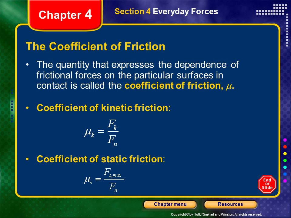 Copyright © by Holt, Rinehart and Winston. All rights reserved. ResourcesChapter menu Chapter 4 The Coefficient of Friction Section 4 Everyday Forces