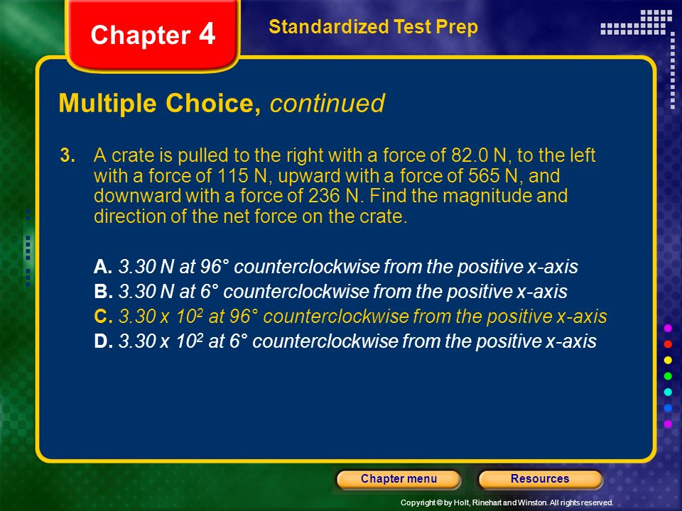 Copyright © by Holt, Rinehart and Winston. All rights reserved. ResourcesChapter menu Multiple Choice, continued Standardized Test Prep Chapter 4 3. A