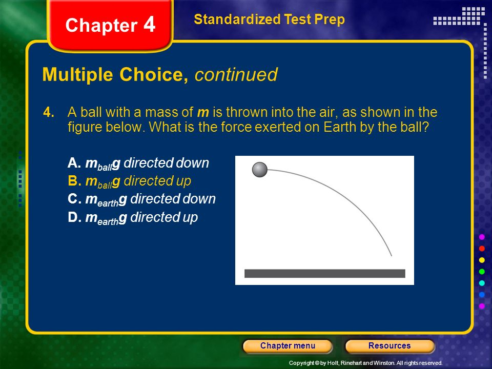 Copyright © by Holt, Rinehart and Winston. All rights reserved. ResourcesChapter menu Multiple Choice, continued Standardized Test Prep Chapter 4 4. A