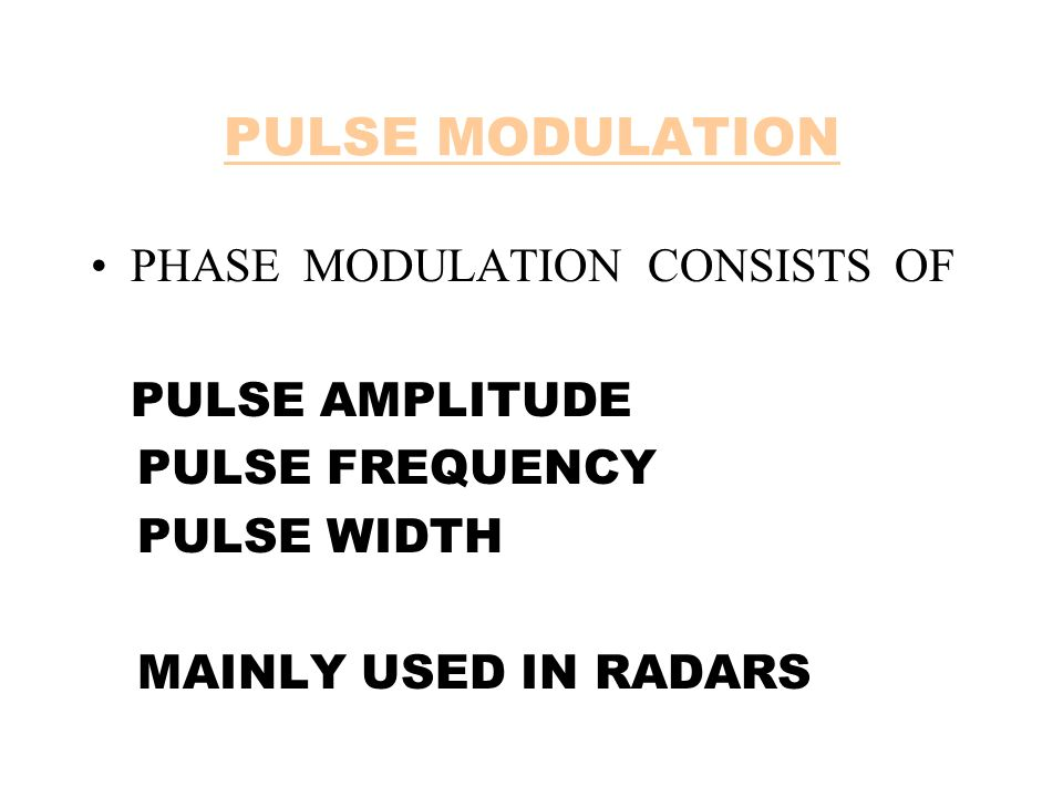PULSE MODULATION PHASE MODULATION CONSISTS OF PULSE AMPLITUDE PULSE FREQUENCY PULSE WIDTH MAINLY USED IN RADARS