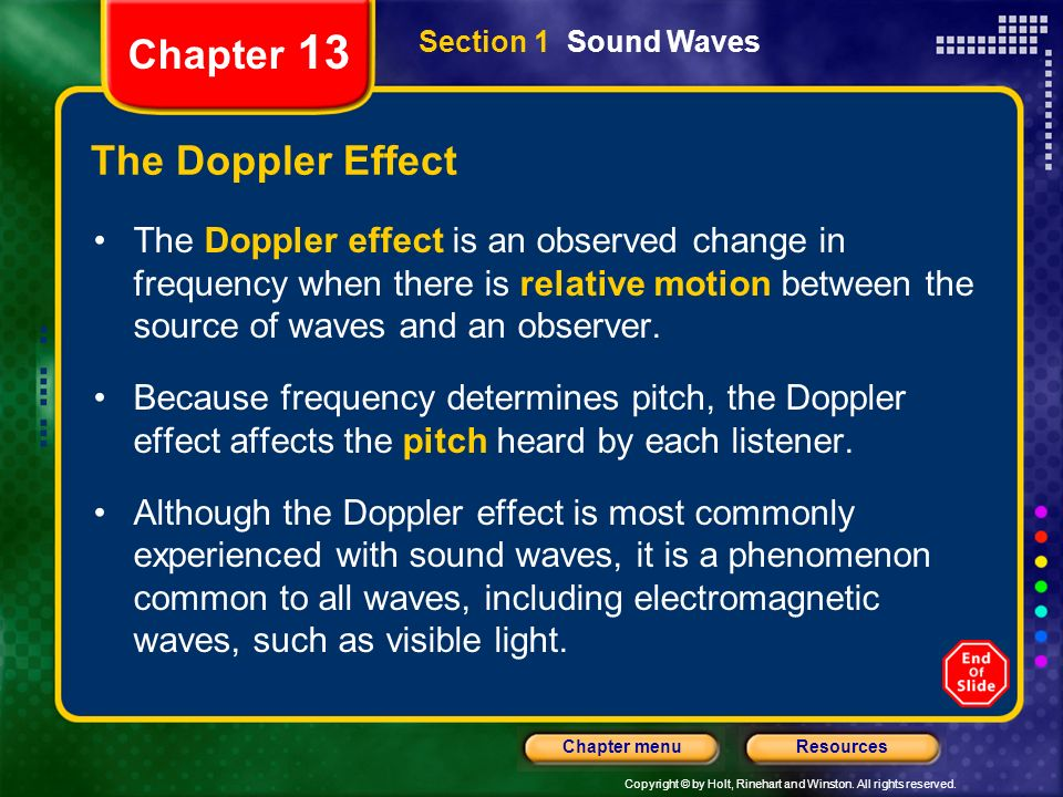 Copyright © by Holt, Rinehart and Winston. All rights reserved. ResourcesChapter menu Chapter 13 The Doppler Effect The Doppler effect is an observed