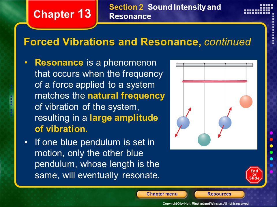Copyright © by Holt, Rinehart and Winston. All rights reserved. ResourcesChapter menu Chapter 13 Forced Vibrations and Resonance, continued Resonance