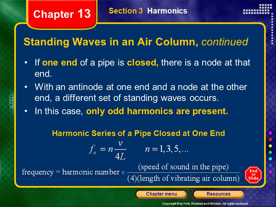 Copyright © by Holt, Rinehart and Winston. All rights reserved. ResourcesChapter menu Chapter 13 Standing Waves in an Air Column, continued If one end