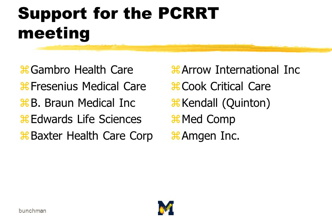 bunchman Endorsement of the PCRRT meeting zDr Ravindra Mehta: Organizer CRRT meeting zIra Greifer MD yInternational Pediatric Nephrology Association zTim Yeh MD ySection of Critical Care of the American Academy of Pediatrics zThose of you who came, who called who said it was a good idea