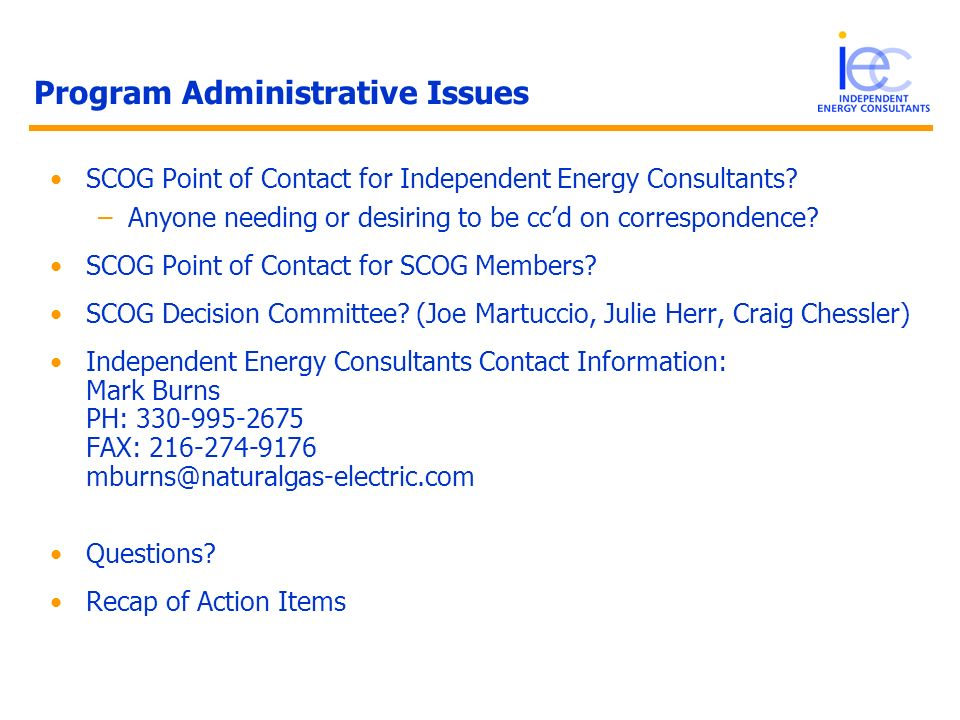 Program Administrative Issues SCOG Point of Contact for Independent Energy Consultants? –Anyone needing or desiring to be ccd on correspondence? SCOG