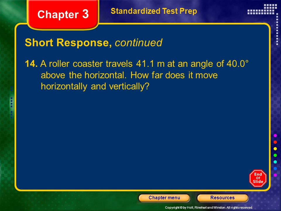 Copyright © by Holt, Rinehart and Winston. All rights reserved. ResourcesChapter menu Short Response, continued Standardized Test Prep Chapter 3 14. A