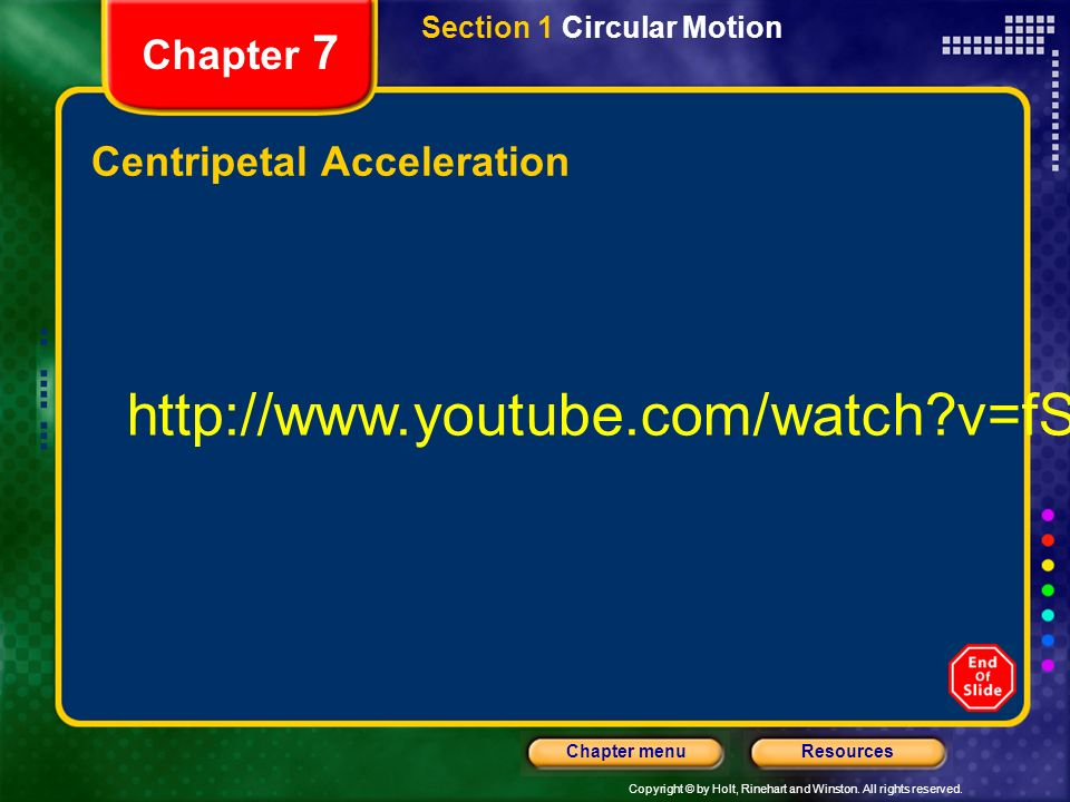 Copyright © by Holt, Rinehart and Winston. All rights reserved. ResourcesChapter menu Chapter 7 Centripetal Acceleration Section 1 Circular Motion htt