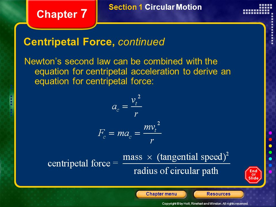 Copyright © by Holt, Rinehart and Winston. All rights reserved. ResourcesChapter menu Chapter 7 Centripetal Force, continued Newtons second law can be