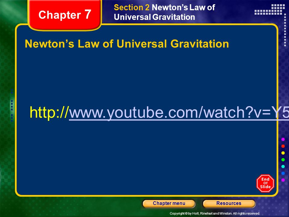 Copyright © by Holt, Rinehart and Winston. All rights reserved. ResourcesChapter menu Chapter 7 Newtons Law of Universal Gravitation Section 2 Newtons