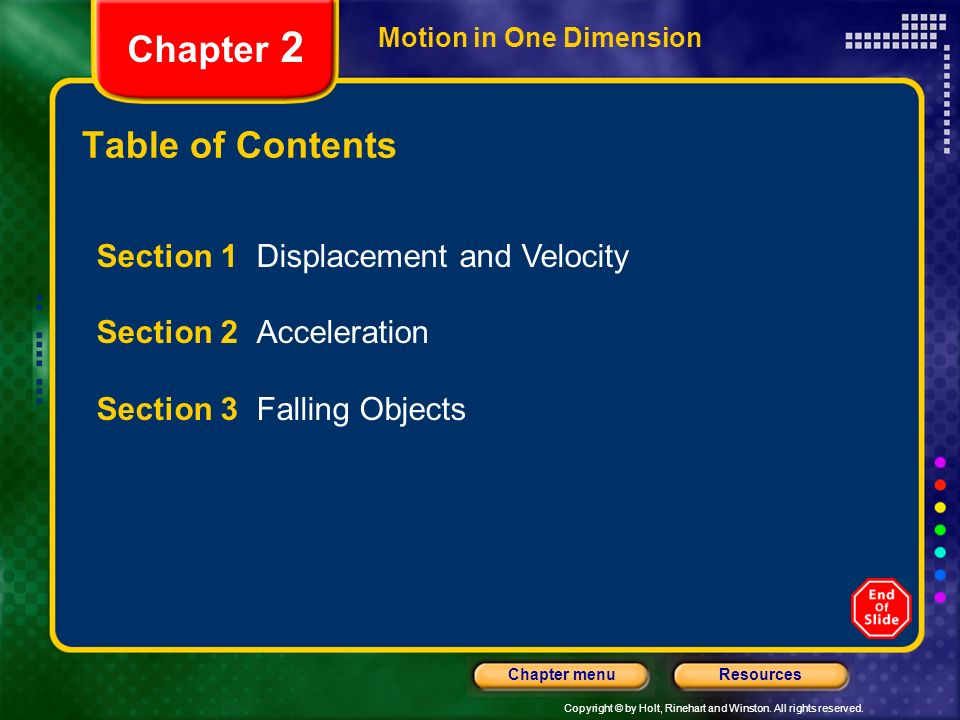 Copyright © by Holt, Rinehart and Winston. All rights reserved. ResourcesChapter menu Chapter 2 Table of Contents Section 1 Displacement and Velocity